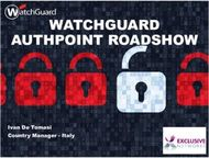 WATCHGUARD AUTHPOINT ROADSHOW - Ivan De Tomasi Country Manager - Italy - ...